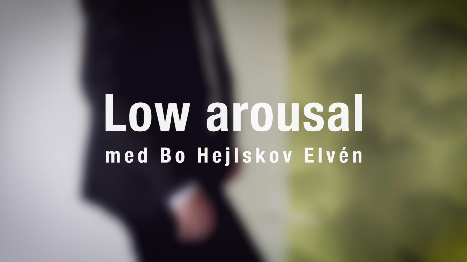 Low arousal med Bo Hejlskov - en videoserie
